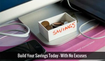 Build Your Savings Today – With No Excuses