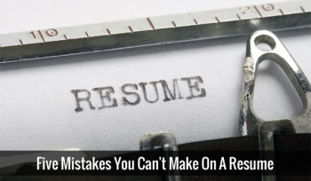 Five Mistakes You Can't Make On A Resume