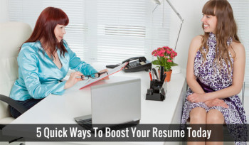 5 Quick Ways To Boost Your Resume Today