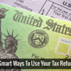 8 Smart Ways To Use Your Tax Refund